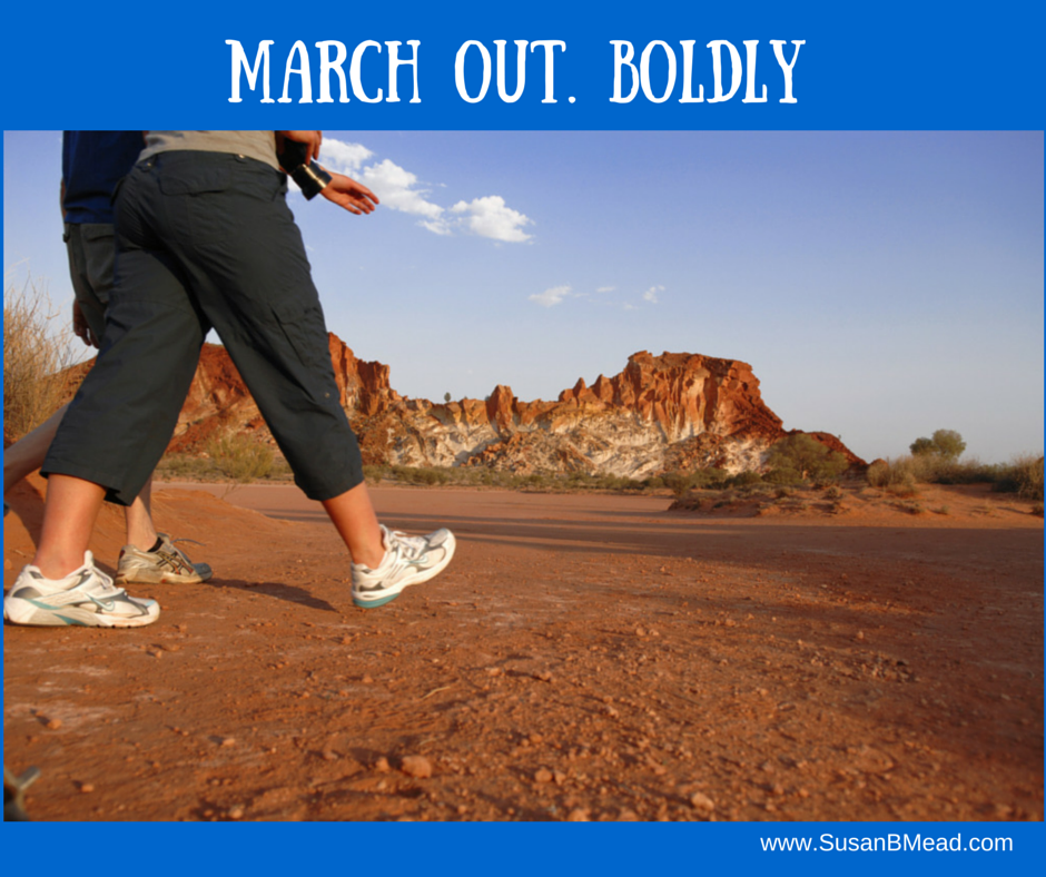 March out. BOLDLY