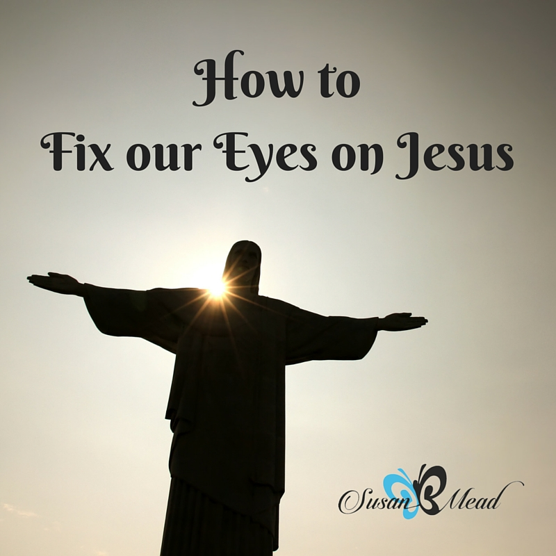 How To Fix our Eyes on Jesus