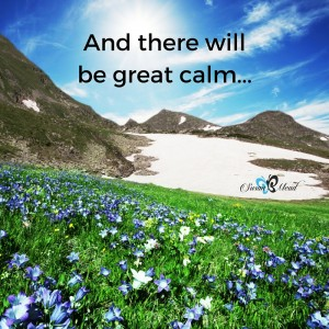 And there will be great calm.