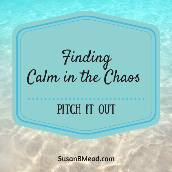 Pitch it out! Chaos must go and that makes me calm.