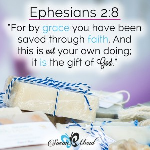 For by grace you have been saved through faith. And this is not your own doing; it is the gift of God, Ephesians 2:8