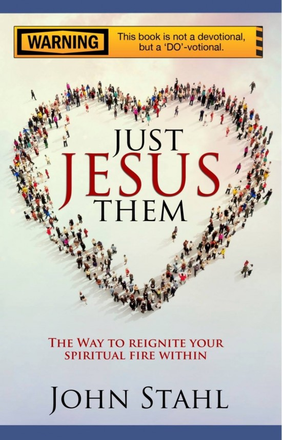 Is it time to live our faith? Just JESUS Them is not just a devotional...but a DO-votional. John Stahl teaches you how to live your faith. #JustJESUSThem