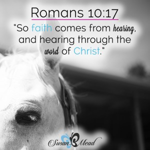 So faith comes from hearing, and hearing through the word of Christ. Romans 10:17