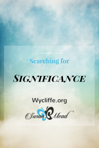 Nothing on this earth can fully satisfy our longing for significance and worth - nothing apart from JESUS. Wycliffe.org shares Searching for Significance.