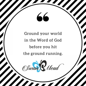 Plan to ground your world in the Word of God before you hit the ground running. Join the 7 day Finding Calm Challenge now.