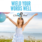 How to Wield Your Words Well