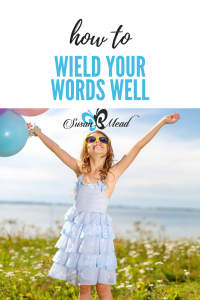 Do we wield words well? Do we speak approving, loving words? God instructs us to redeem, not demean, others and ourselves. Scripture guides our words.