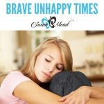 How to Brave Unhappy Times